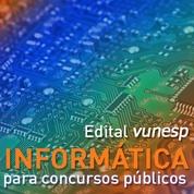 Informática para Concursos Públicos 2021 | Edital Vunesp