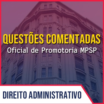 Questões para MPSP Oficial de Promotoria Vunesp 2021 | LAI , Res. nºs 664, 484 e 23 do CNMP