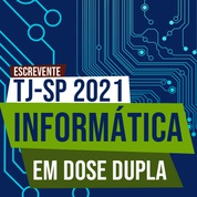 Concurso Escrevente TJSP 2021 | Informática em Dose Dupla ao Vivo